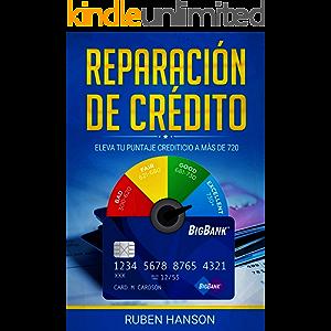 Reparación de Crédito: ELEVA TU PUNTAJE CREDITICIO A MÁS DE 720 (Spanish Edition)