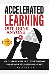 Accelerated Learning: How To Learn Any Skill Or Subject, Double Your Reading Speed And Develop Laser Sharp Memory - INSTANTLY -  OUT-THINK ANYONE Kindle Edition