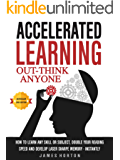 Accelerated Learning: How To Learn Any Skill Or Subject, Double Your Reading Speed And Develop Laser Sharp Memory - INSTANTLY -  OUT-THINK ANYONE (English Edition)