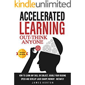 Accelerated Learning: How To Learn Any Skill Or Subject, Double Your Reading Speed And Develop Laser Sharp Memory…