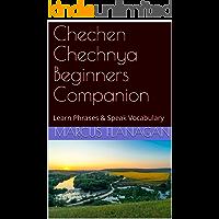 Chechen Chechnya Beginners Companion: Learn Phrases & Speak Vocabulary (English Edition)
