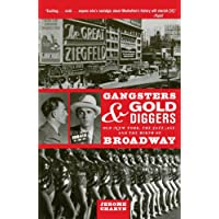 Gangsters and Gold Diggers: Old New York, the Jazz Age, and the Birth of Broadway