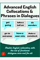 Advanced English Collocations & Phrases in Dialogues: Master English Collocations with the Aid of Functional Dialogues once and for all Kindle Edition