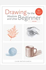 Drawing for the Absolute and Utter Beginner, Revised: 15th Anniversary Edition Kindle Edition