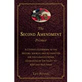 The Second Amendment Primer: A Citizen's Guidebook to the History, Sources, and Authorities for the Constitutional Guarantee