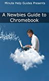A Newbies Guide to Chromebook: A Beginners Guide to Chrome OS and Cloud Computing (English Edition)