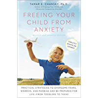 Freeing Your Child from Anxiety, Revised and Updated Edition: Practical Strategies to Overcome Fears, Worries, and Phobias and Be Prepared for Life-from Be Prepared for Life-from Toddlers to Teens