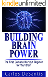 Building Brain Power: The First Complete Workout Regimen for Your Brain