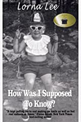 How Was I Supposed to Know?: The Adventures of a Girl Whose Name Means Lost, A Memoir Kindle Edition