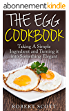 The Egg Cookbook: Taking A Simple Ingredient and Turning it into Something Elegant (English Edition)