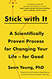 Stick with It: A Scientifically Proven Process for Changing Your Life – for Good