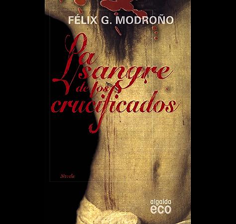 La sangre de los crucificados (ALGAIDA LITERARIA - ALGAIDA HISTÓRICA) eBook: Modroño, Félix González: Amazon.es: Tienda Kindle