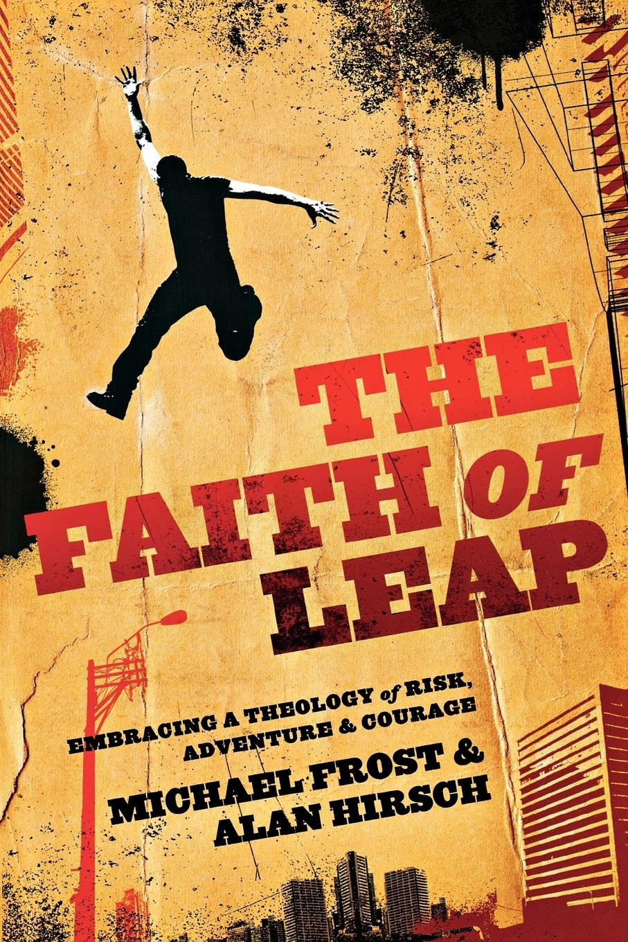 The Faith of Leap: Embracing a Theology of Risk, Adventure & Courage ...
