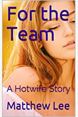 For the Team: A Hotwife Story Kindle Edition