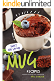 Sweet & Savory Mug Recipes: Recipes to Get Your Idle Mugs Working Better