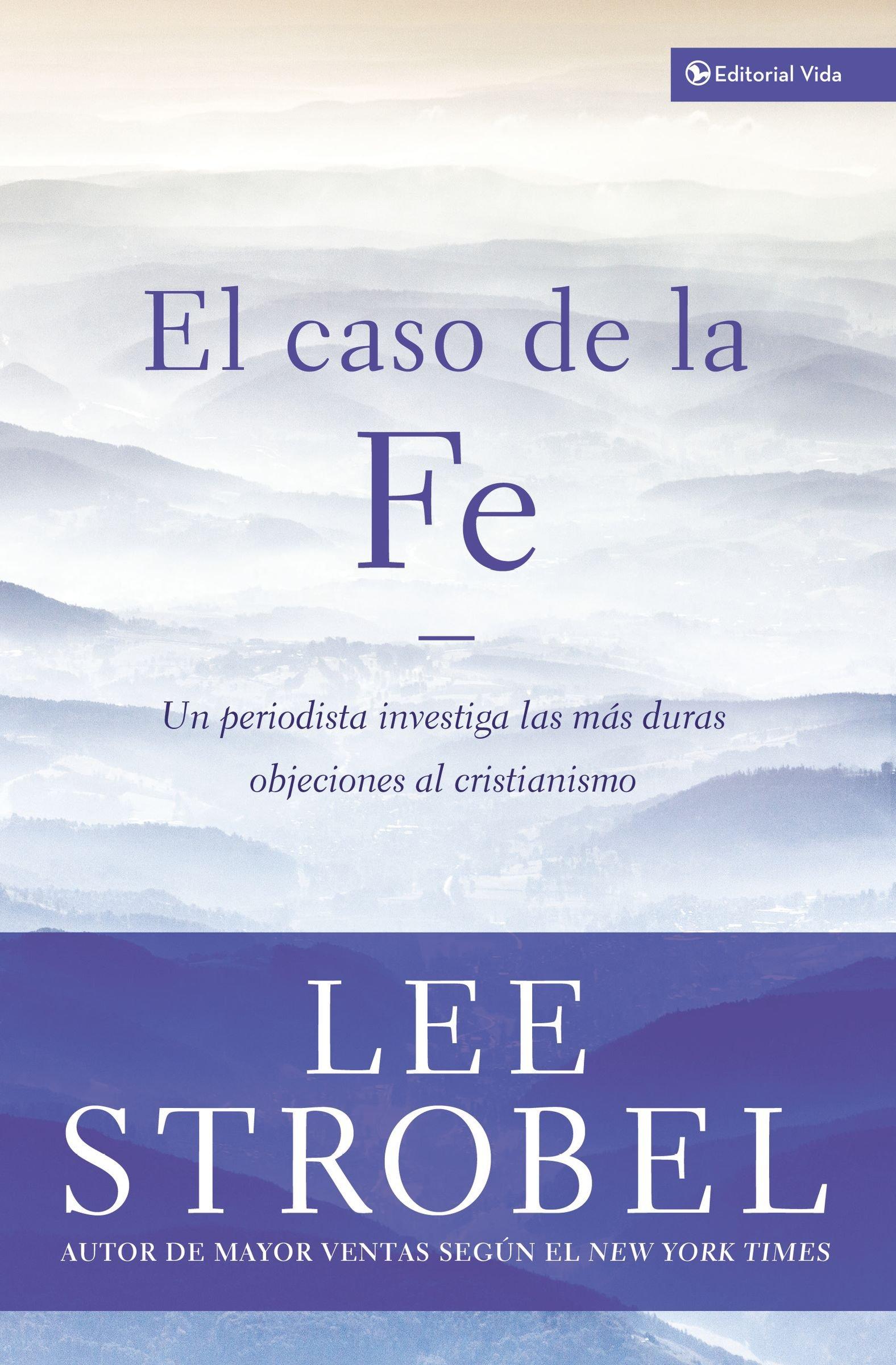 El Caso de La Fe: Un Periodista Investiga Las Objeciones Mas Dificiles Contra El Cristianismo=The Case for Faith: Amazon.es: Strobel, Lee: Libros