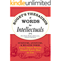 Roget's Thesaurus of Words for Intellectuals: Synonyms, Antonyms, and Related Terms Every Smart Person Should Know How…