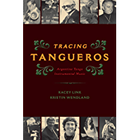 Tracing Tangueros: Argentine Tango Instrumental Music (Currents in Latin American and Iberian Music) book cover