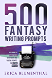 500 FANTASY WRITING PROMPTS: Fantasy Story Ideas and Writing Prompts for Budding Writers