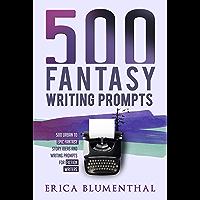 500 FANTASY WRITING PROMPTS: Fantasy Story Ideas and Writing Prompts for Budding Writers