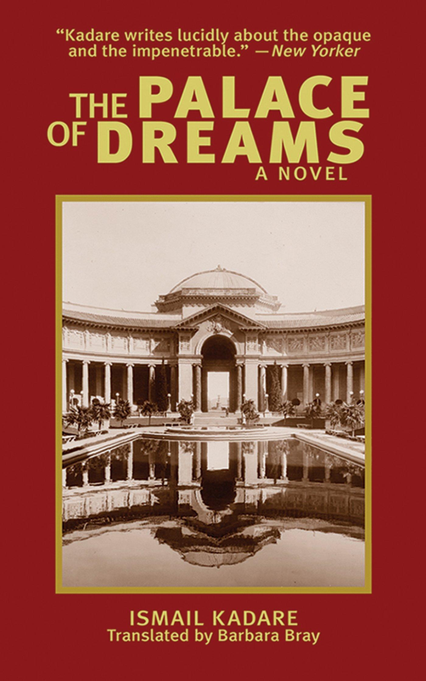 The Palace Of Dreams: A Novel (arcade Classics): Ismail Kadare, Barbara  Bray: 9781611453270: Amazon: Books