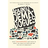 Against Demagogues: What Aristophanes Can Teach Us about the Perils of Populism and the Fate of Democracy, New…