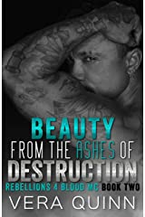 Beauty From The Ashes Of Destruction (Rebellions 4 Blood MC Book 2) Kindle Edition