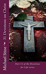 31 Devotions on Christ (Devotions for Life Book 12)
