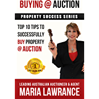 Buying @ Auction - Top 10 Tips For Successfully Buying Property At Auction: Auction Success (Property Success Book 1)
