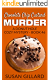 Chocolate Chip Custard Murder: A Donut Hole Cozy Mystery - Book 46