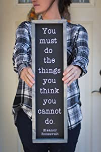 EricauBird Wood Sign-Wood Sign,You Must Do The Things You Think You Cannot Do Eleanor Roosevelt Quote,Inspirational Quotes Rustic Farmhouse Home Decor, Home Wall Art, 6x20
