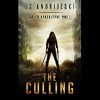 The Culling: An Apocalyptic, Romantic, Science Fiction, Alien Invasion Adventure (Alien Apocalypse Book 1) (English…