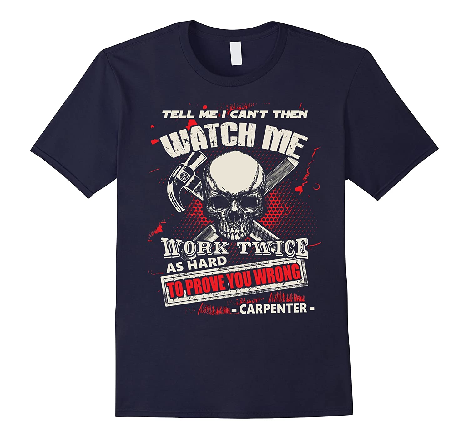 Carpenter Shirt - Work Twice As Hard To Prove You Wrong-TD