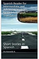 Spanish Reader for Intermediate and Advanced Students-Spanish to English Translation: Short Stories in Spanish (Spanish for Beginners, Intermediate Spanish, ... stories in Spanish nº 4) (Spanish Edition) Kindle Edition