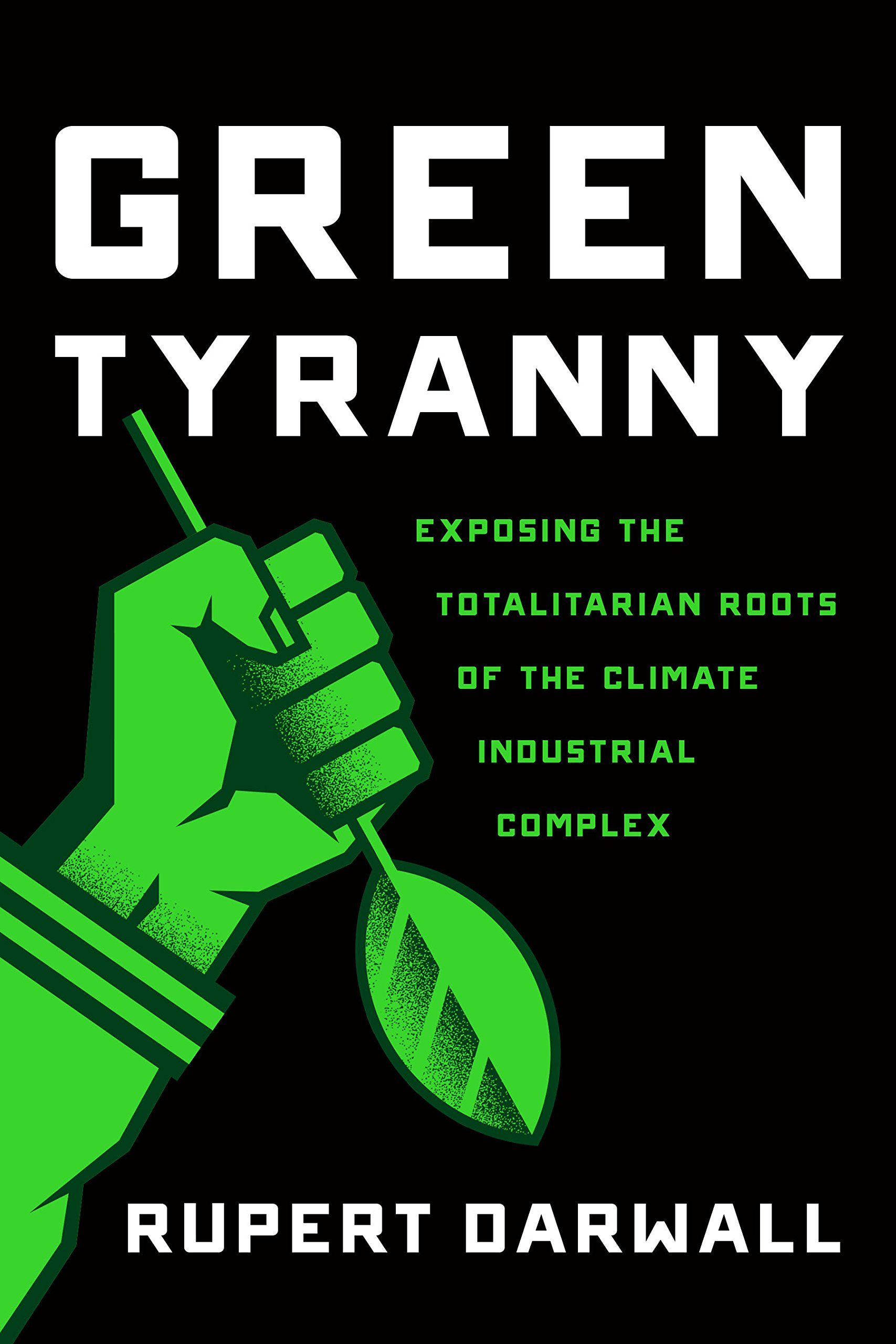 Green Tyranny  Exposing The Totalitarian Roots Of The Climate Industrial Complex