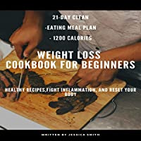 21-Day Clean-Eating Meal Plan - Calories 1200: Weightloss Cookbook for Beginners
