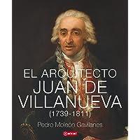 El arquitecto Juan De Villanueva (1739 - 1811):