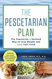 The Pescetarian Plan: The Vegetarian + Seafood Way to Lose Weight and Love Your Food