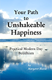 Your Path to Unshakeable Happiness: Practical Modern Day Buddhism
