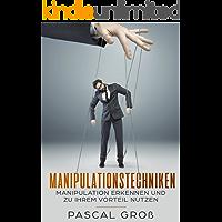 Manipulationstechniken: Manipulation erkennen und zu ihrem Vorteil nutzen (German Edition)
