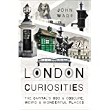 London Curiosities: The Capital's Odd & Obscure, Weird & Wonderful Places