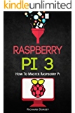 Raspberry Pi: How To Master Raspberry Pi (English Edition)