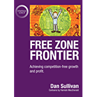 Free Zone Frontier: Achieving competition-free growth and profit (English Edition)