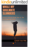 While My Soulmate Slumbers: Reverse Harem: Book One of The Lost Lunason Series