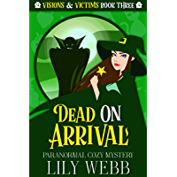 Dead on Arrival: Paranormal Cozy Mystery (Visions & Victims Book 3)