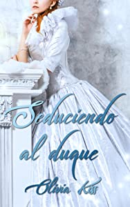 Seduciendo al duque (Spanish Edition)