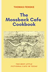 The Mossback Cafe Cookbook: The Best Little Fictional Cafe In Texas Kindle Edition