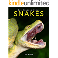 Snakes: Amazing Pictures & Fun Facts on Animals in Nature (Our Amazing World Series Book 6)