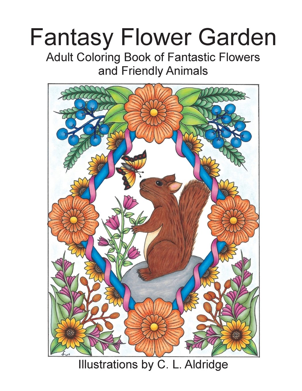 Amazon Fantasy Flower Garden Adult Coloring Book Of Fantastic Flowers And Friendly Animals 9781986117470 C L Aldridge Books