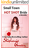 Small Town Hot Shot Bride: a Novella